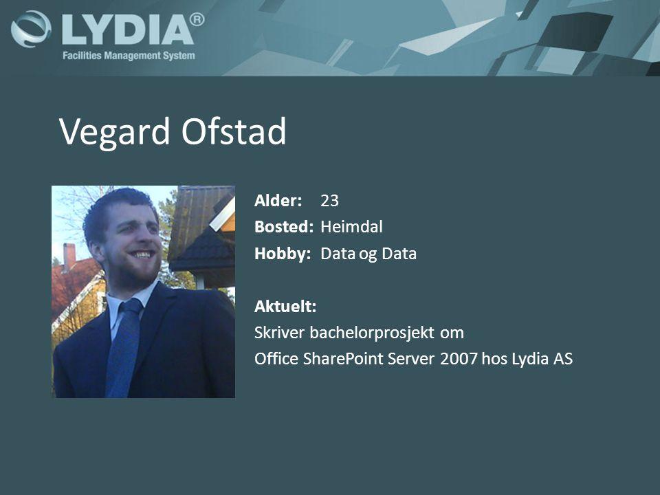 Vegard Ofstad Alder:23 Bosted:Heimdal Hobby:Data og Data Aktuelt: Skriver bachelorprosjekt om Office SharePoint Server 2007 hos Lydia AS