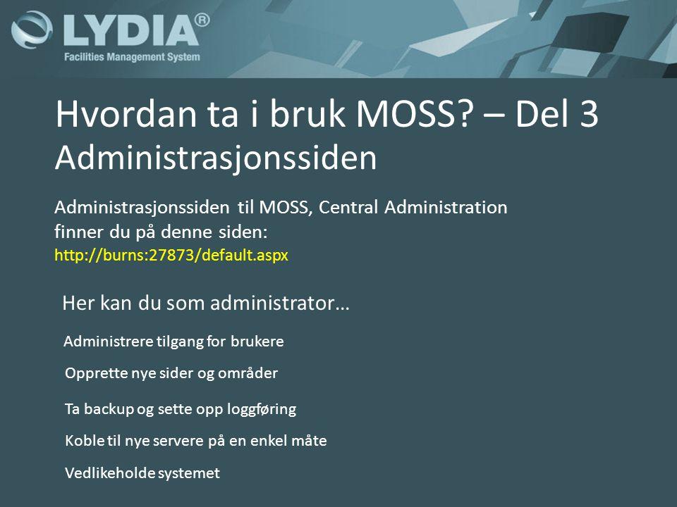 Administrasjonssiden Administrasjonssiden til MOSS, Central Administration finner du på denne siden: http://burns:27873/default.aspx Hvordan ta i bruk MOSS.