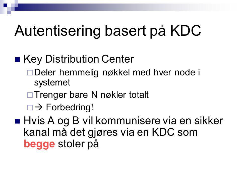 Autentisering basert på KDC Key Distribution Center  Deler hemmelig nøkkel med hver node i systemet  Trenger bare N nøkler totalt   Forbedring.