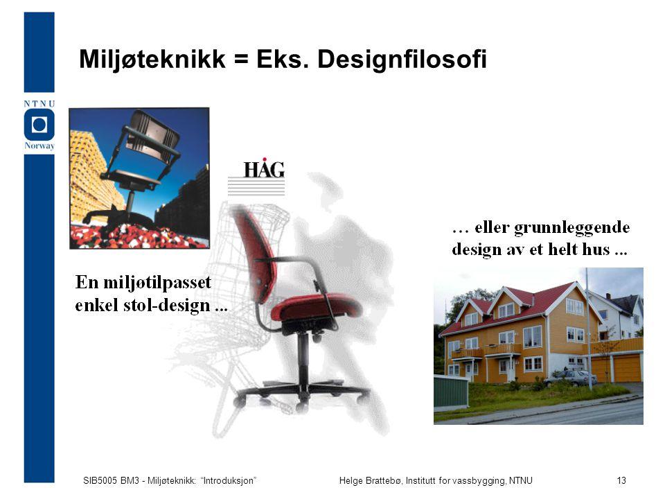 SIB5005 BM3 - Miljøteknikk: Introduksjon Helge Brattebø, Institutt for vassbygging, NTNU 13 Miljøteknikk = Eks.