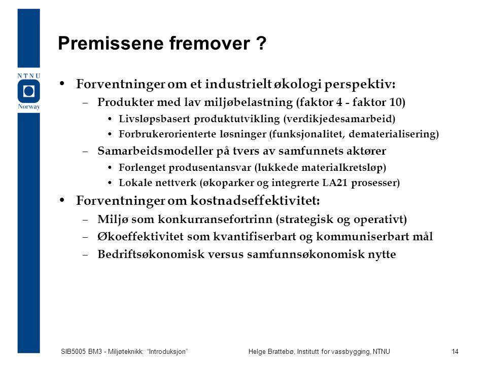 SIB5005 BM3 - Miljøteknikk: Introduksjon Helge Brattebø, Institutt for vassbygging, NTNU 14 Premissene fremover .