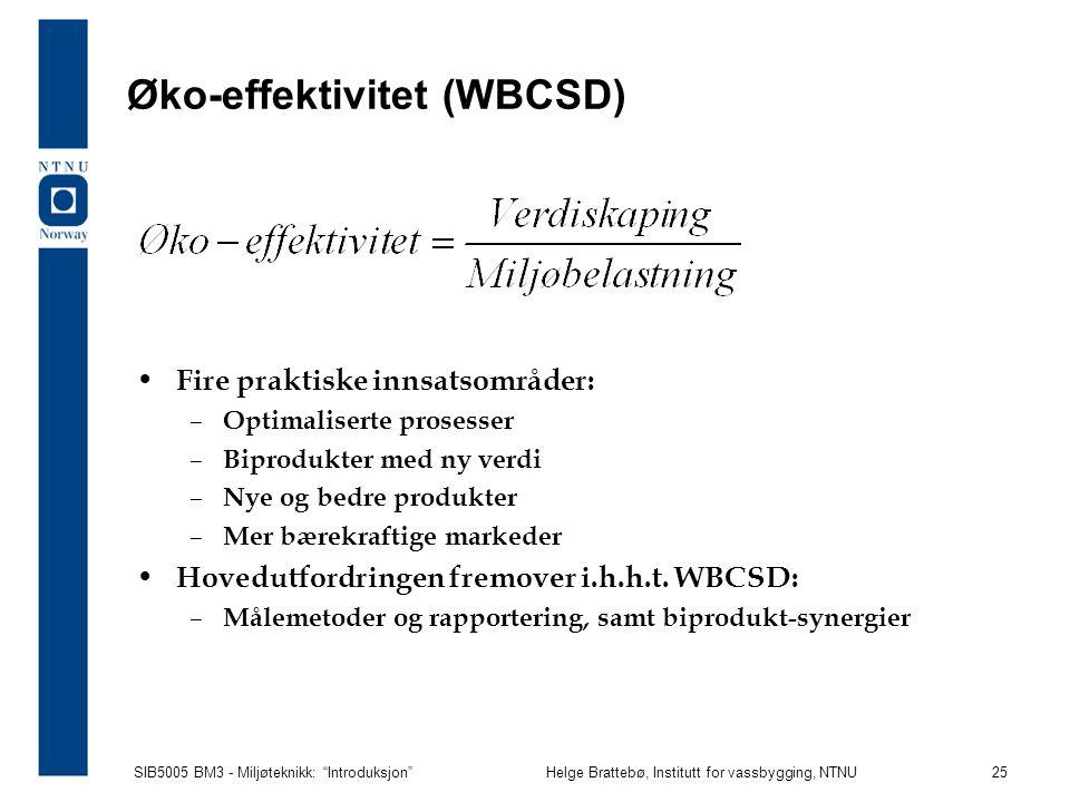 SIB5005 BM3 - Miljøteknikk: Introduksjon Helge Brattebø, Institutt for vassbygging, NTNU 25 Øko-effektivitet (WBCSD) Fire praktiske innsatsområder: – Optimaliserte prosesser – Biprodukter med ny verdi – Nye og bedre produkter – Mer bærekraftige markeder Hovedutfordringen fremover i.h.h.t.
