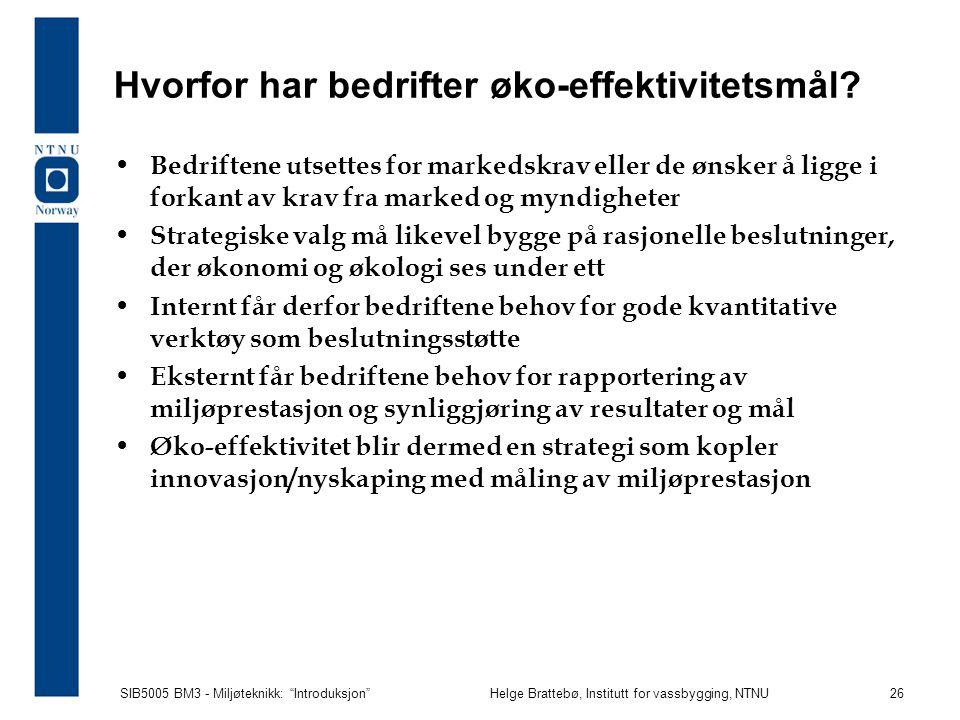 SIB5005 BM3 - Miljøteknikk: Introduksjon Helge Brattebø, Institutt for vassbygging, NTNU 26 Hvorfor har bedrifter øko-effektivitetsmål.