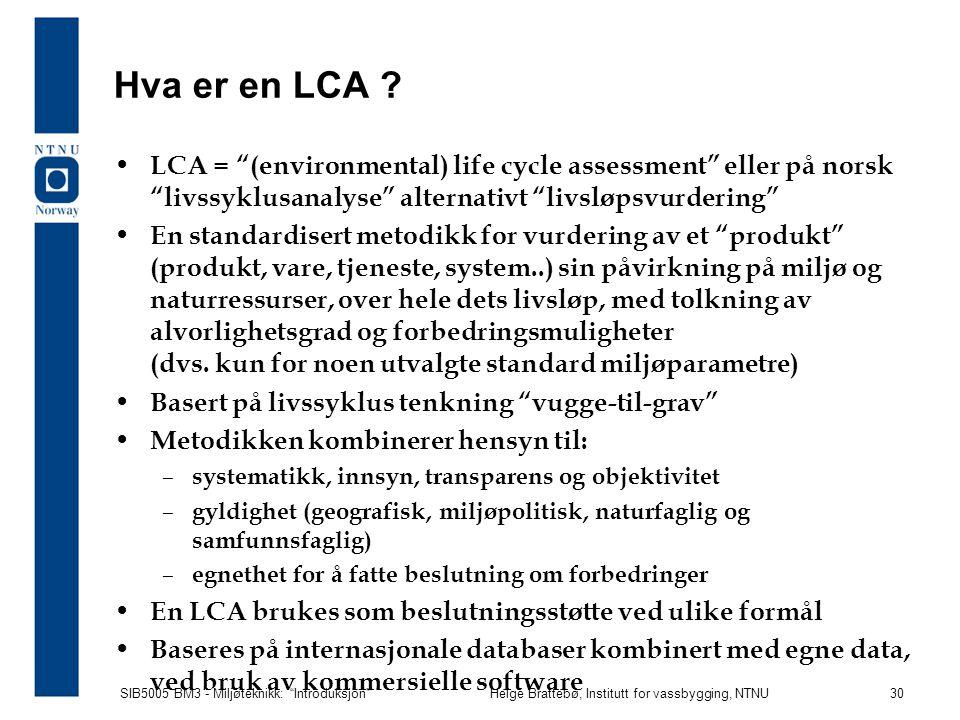 SIB5005 BM3 - Miljøteknikk: Introduksjon Helge Brattebø, Institutt for vassbygging, NTNU 30 Hva er en LCA .