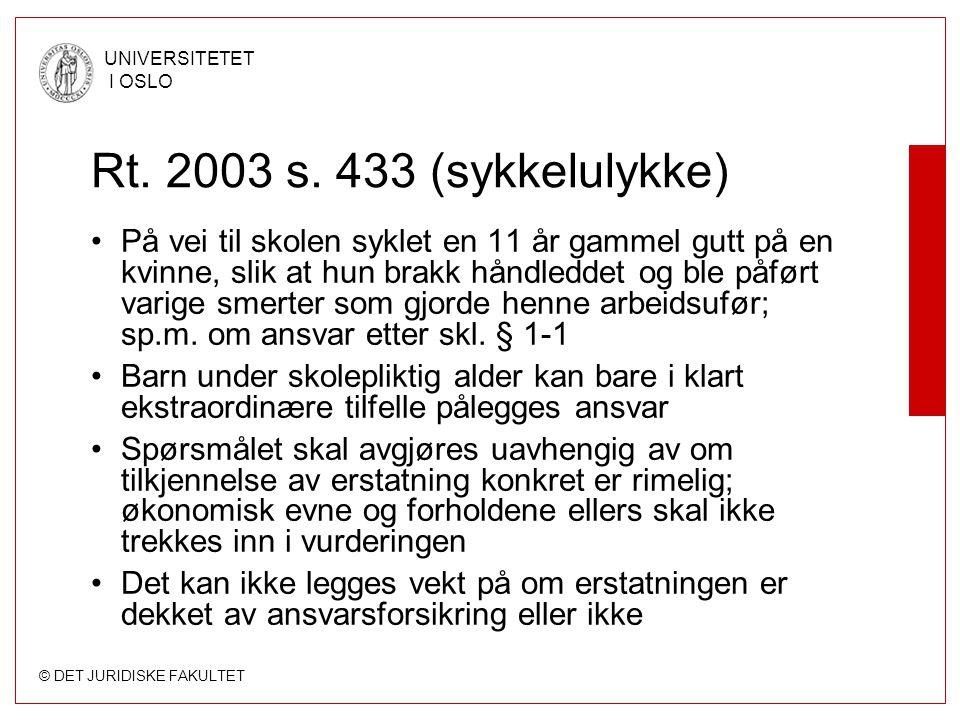 © DET JURIDISKE FAKULTET UNIVERSITETET I OSLO Rt. 2003 s. 433 (sykkelulykke) På vei til skolen syklet en 11 år gammel gutt på en kvinne, slik at hun b