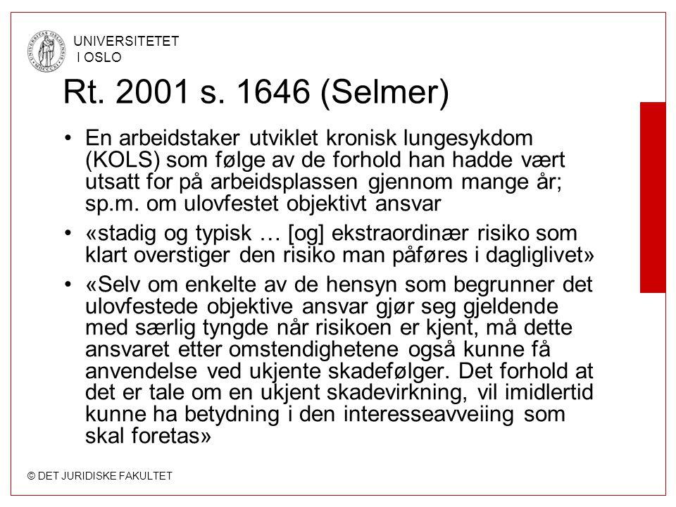 © DET JURIDISKE FAKULTET UNIVERSITETET I OSLO Rt. 2001 s. 1646 (Selmer) En arbeidstaker utviklet kronisk lungesykdom (KOLS) som følge av de forhold ha