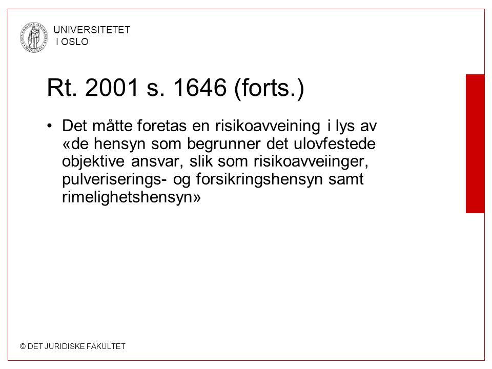 © DET JURIDISKE FAKULTET UNIVERSITETET I OSLO Rt. 2001 s. 1646 (forts.) Det måtte foretas en risikoavveining i lys av «de hensyn som begrunner det ulo