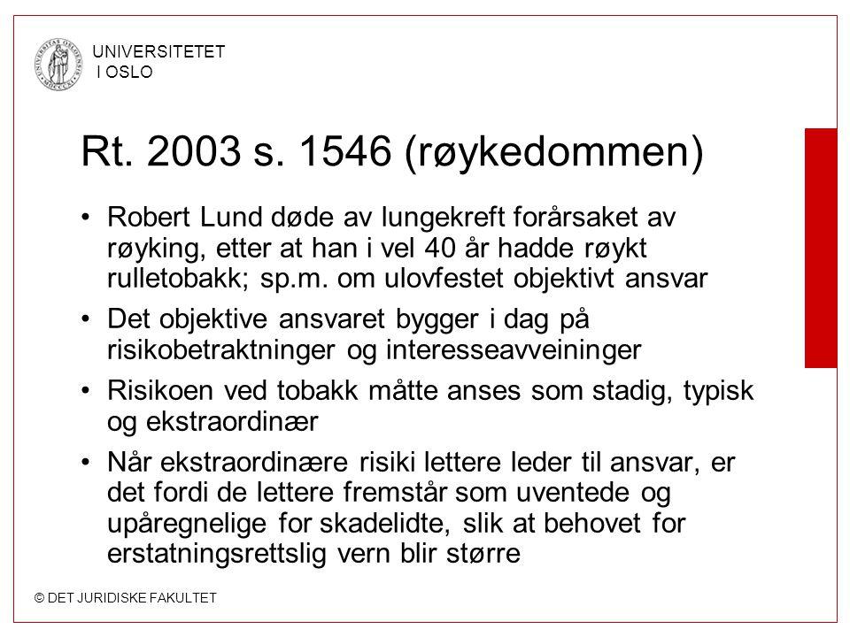 © DET JURIDISKE FAKULTET UNIVERSITETET I OSLO Rt. 2003 s. 1546 (røykedommen) Robert Lund døde av lungekreft forårsaket av røyking, etter at han i vel