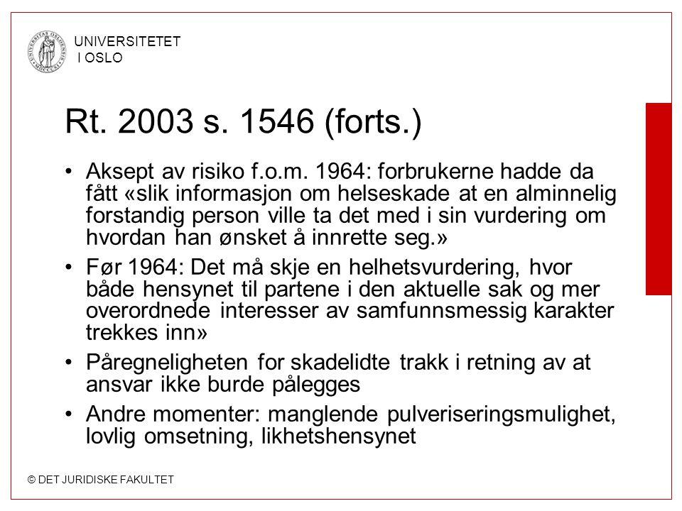 © DET JURIDISKE FAKULTET UNIVERSITETET I OSLO Rt. 2003 s. 1546 (forts.) Aksept av risiko f.o.m. 1964: forbrukerne hadde da fått «slik informasjon om h