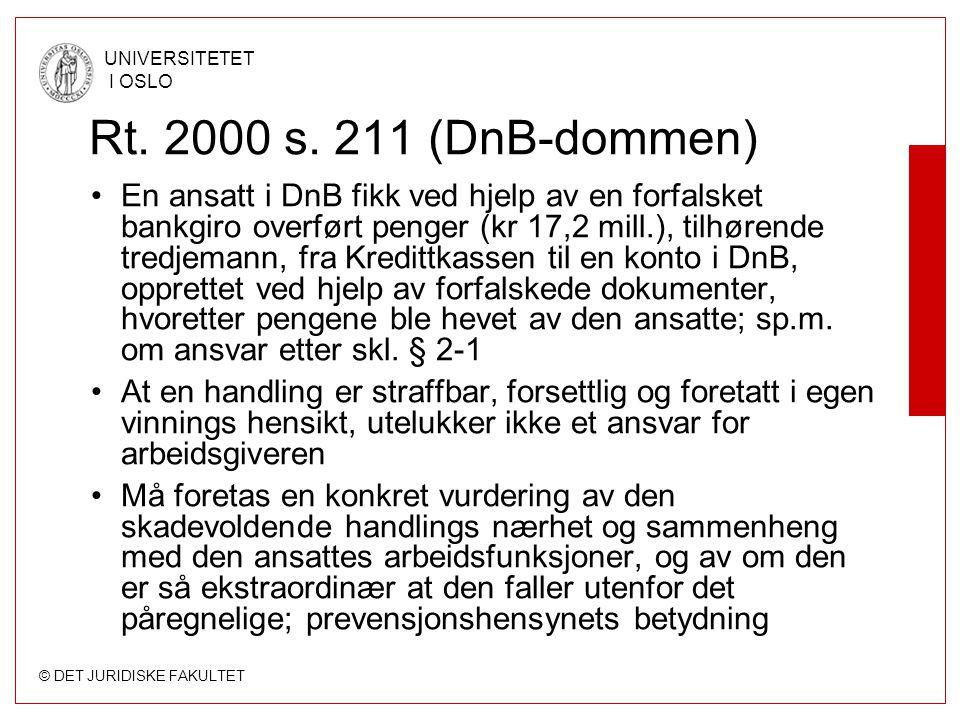 © DET JURIDISKE FAKULTET UNIVERSITETET I OSLO Rt. 2000 s. 211 (DnB-dommen) En ansatt i DnB fikk ved hjelp av en forfalsket bankgiro overført penger (k