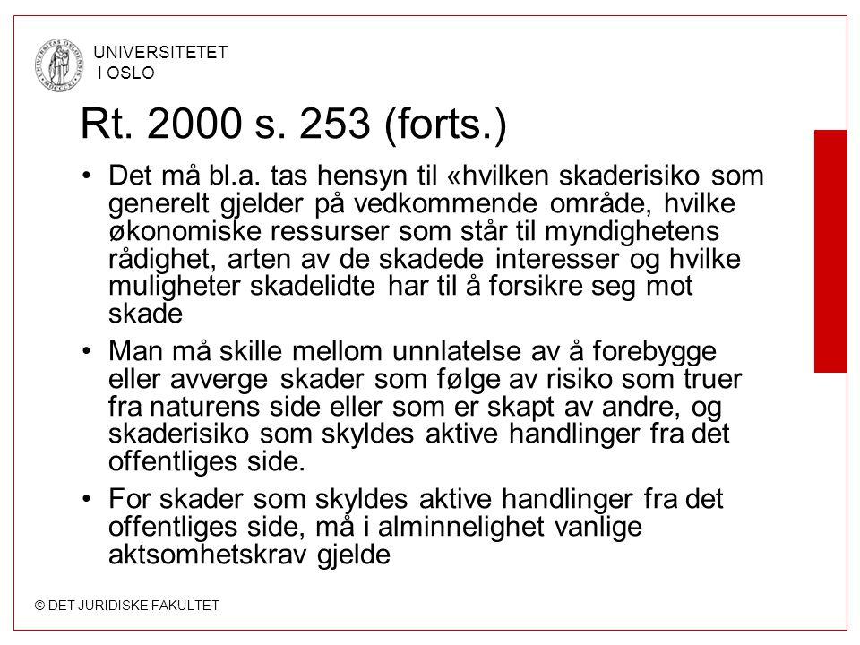 © DET JURIDISKE FAKULTET UNIVERSITETET I OSLO Rt. 2000 s. 253 (forts.) Det må bl.a. tas hensyn til «hvilken skaderisiko som generelt gjelder på vedkom