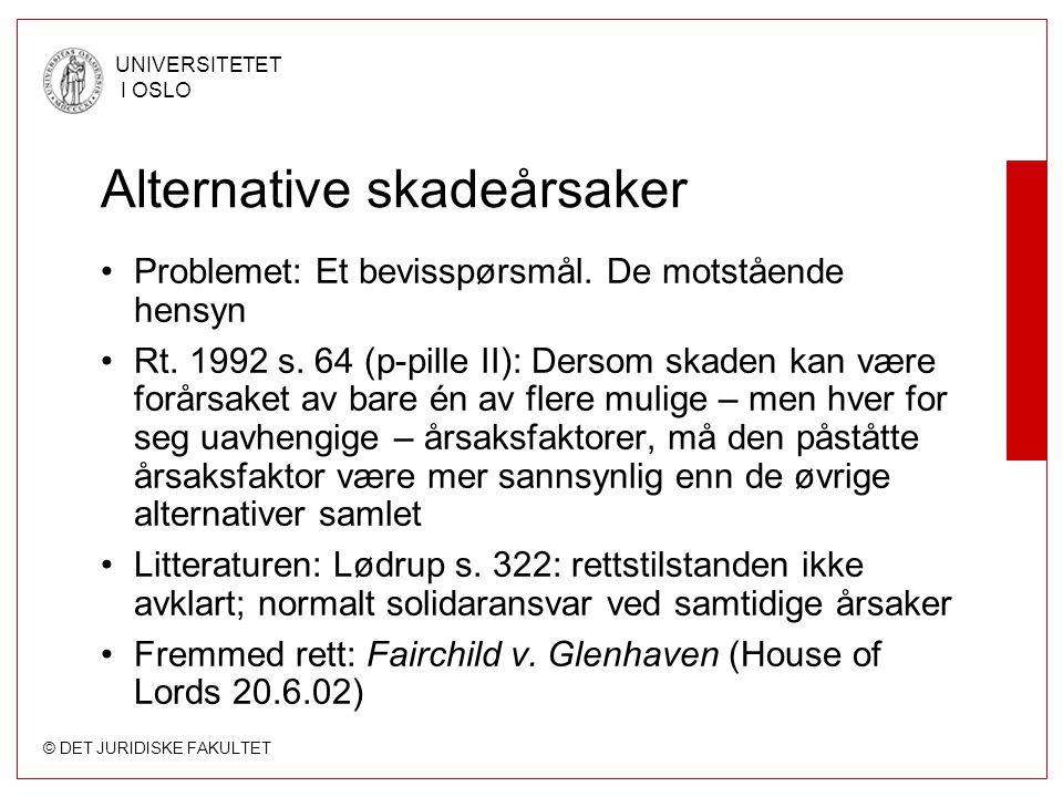 © DET JURIDISKE FAKULTET UNIVERSITETET I OSLO Alternative skadeårsaker Problemet: Et bevisspørsmål. De motstående hensyn Rt. 1992 s. 64 (p-pille II):