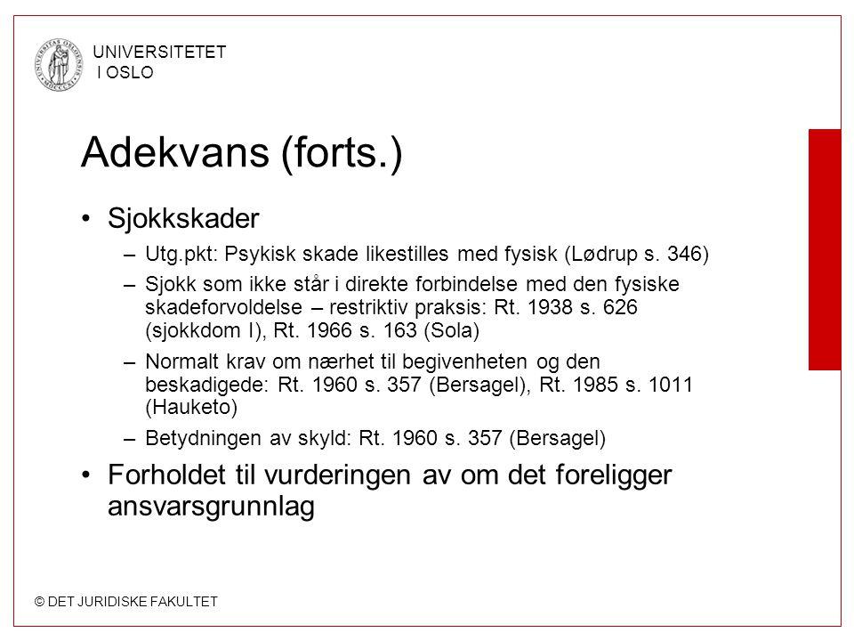 © DET JURIDISKE FAKULTET UNIVERSITETET I OSLO Adekvans (forts.) Sjokkskader –Utg.pkt: Psykisk skade likestilles med fysisk (Lødrup s. 346) –Sjokk som