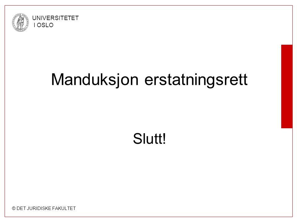 © DET JURIDISKE FAKULTET UNIVERSITETET I OSLO Manduksjon erstatningsrett Slutt!