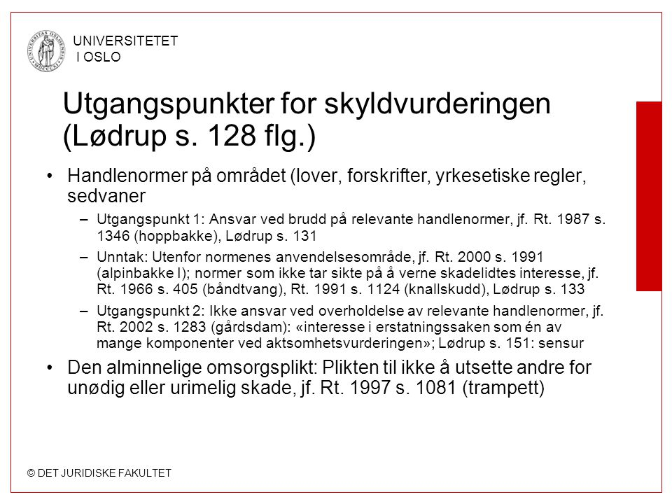 © DET JURIDISKE FAKULTET UNIVERSITETET I OSLO Utgangspunkter for skyldvurderingen (Lødrup s. 128 flg.) Handlenormer på området (lover, forskrifter, yr
