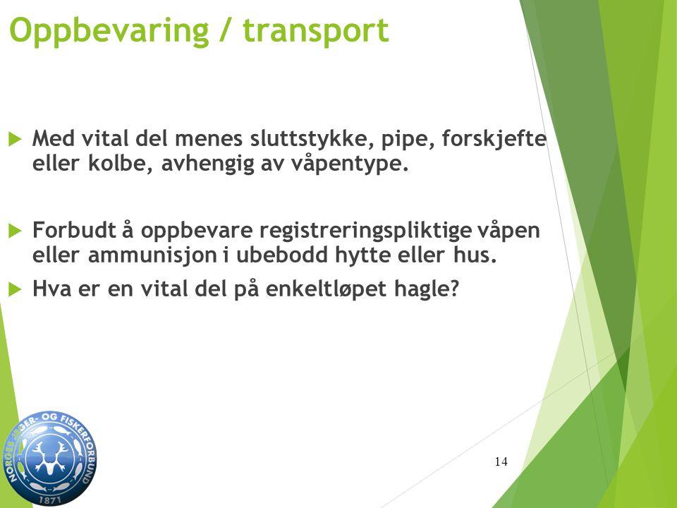 Oppbevaring / transport  Med vital del menes sluttstykke, pipe, forskjefte eller kolbe, avhengig av våpentype.
