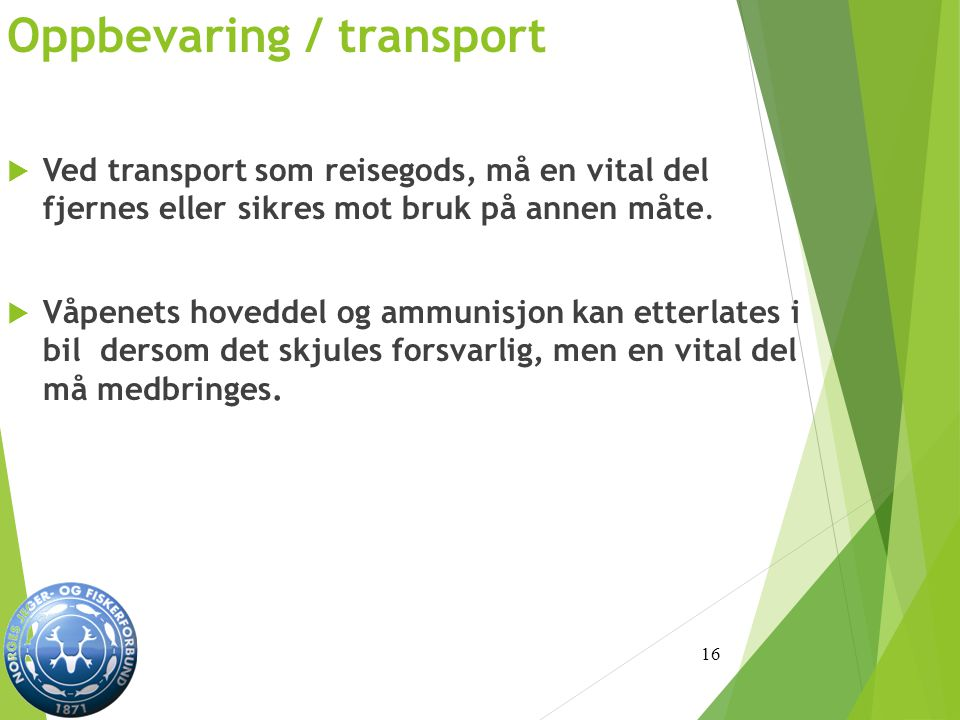 Oppbevaring / transport  Ved transport som reisegods, må en vital del fjernes eller sikres mot bruk på annen måte.