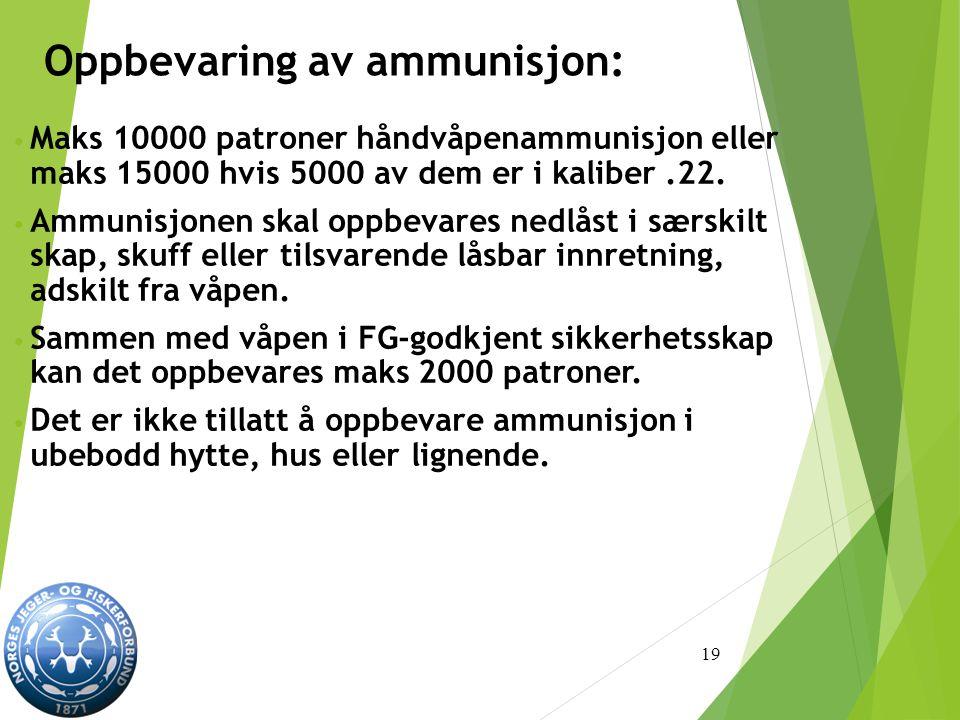 Oppbevaring av ammunisjon: Maks 10000 patroner håndvåpenammunisjon eller maks 15000 hvis 5000 av dem er i kaliber.22.