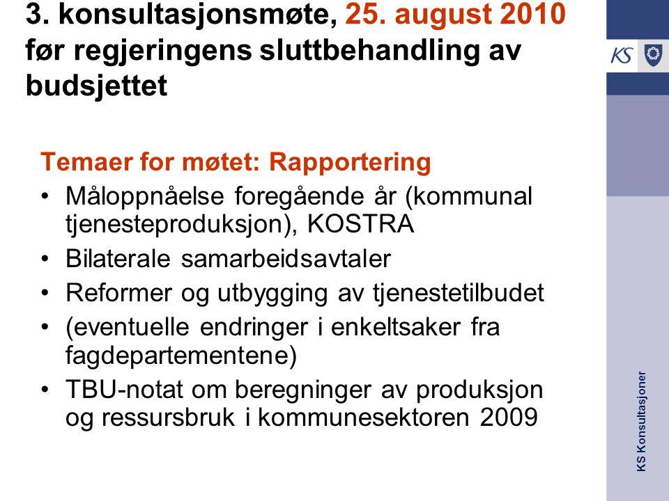 KS Konsultasjoner 3. konsultasjonsmøte, 25. august 2010 før regjeringens sluttbehandling av budsjettet Temaer for møtet: Rapportering Måloppnåelse for