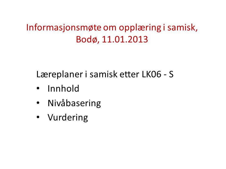 Informasjonsmøte om opplæring i samisk, Bodø, 11.01.2013 Læreplaner i samisk etter LK06 - S Innhold Nivåbasering Vurdering