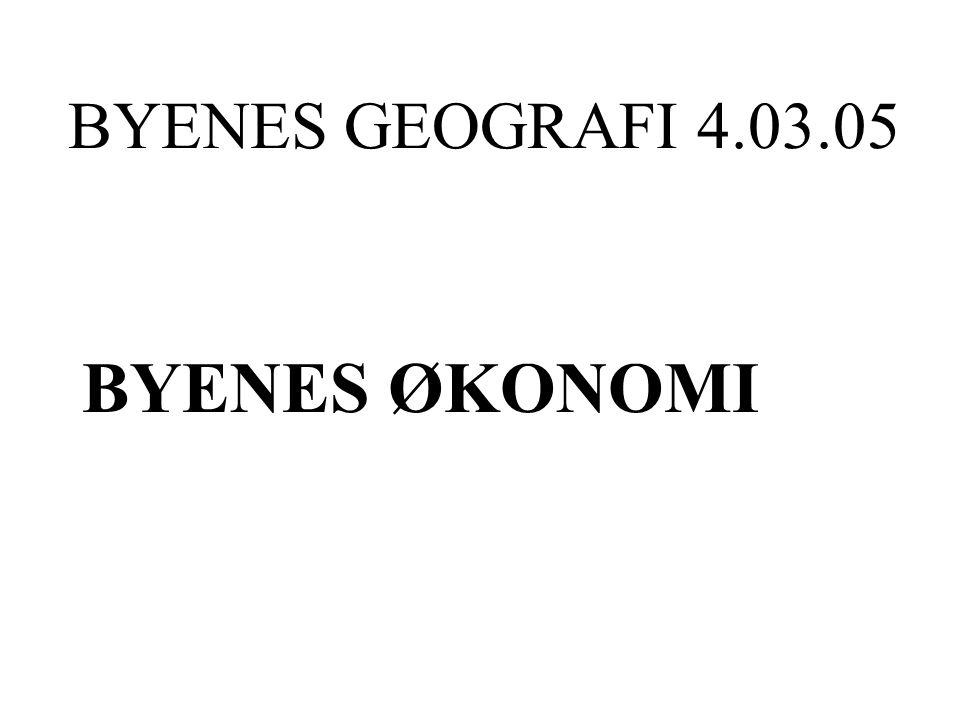 BYENES GEOGRAFI 4.03.05 BYENES ØKONOMI