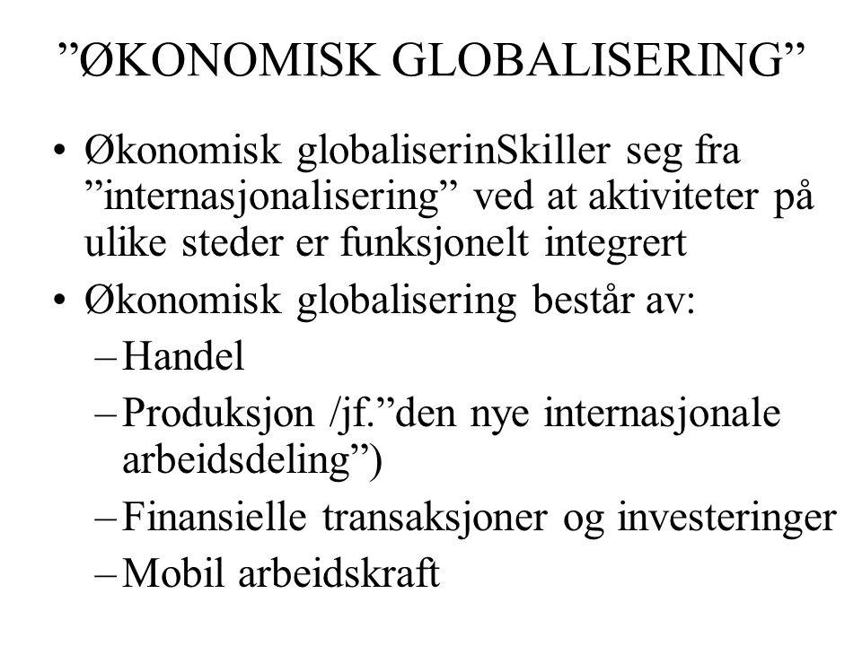 """""""ØKONOMISK GLOBALISERING"""" Økonomisk globaliserinSkiller seg fra """"internasjonalisering"""" ved at aktiviteter på ulike steder er funksjonelt integrert Øko"""
