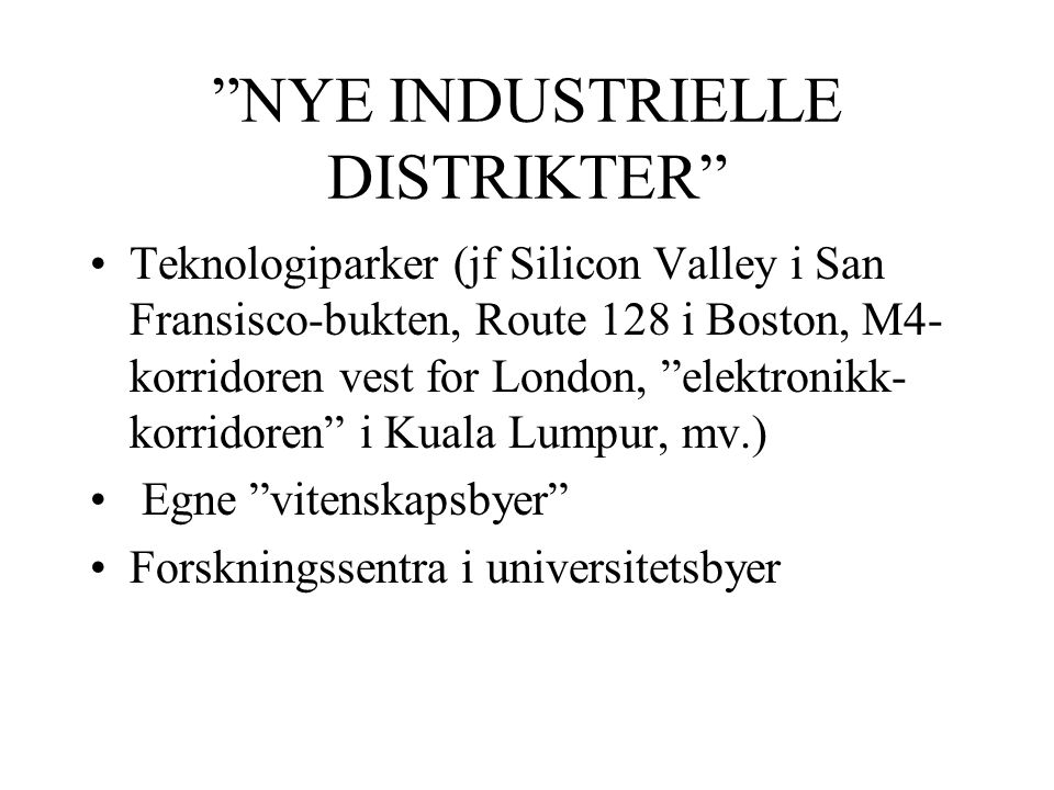 """NYE INDUSTRIELLE DISTRIKTER"" Teknologiparker (jf Silicon Valley i San Fransisco-bukten, Route 128 i Boston, M4- korridoren vest for London, ""elektron"