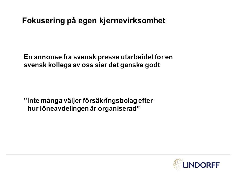 """Fokusering på egen kjernevirksomhet En annonse fra svensk presse utarbeidet for en svensk kollega av oss sier det ganske godt """"Inte många väljer försä"""