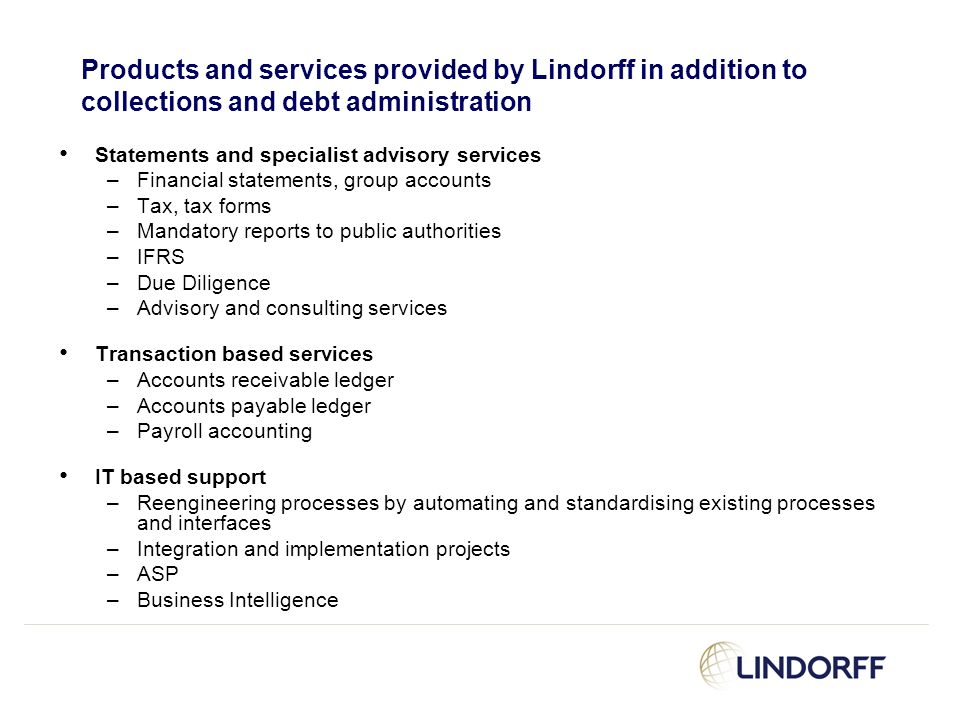 Products and services provided by Lindorff in addition to collections and debt administration Statements and specialist advisory services –Financial s