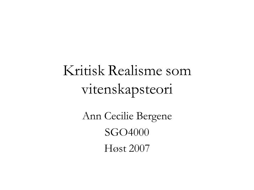 Kritisk Realisme som vitenskapsteori Ann Cecilie Bergene SGO4000 Høst 2007