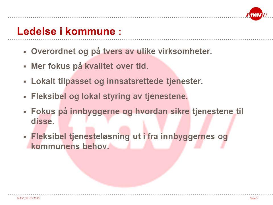 NAV, 31.03.2015Side 5 Ledelse i kommune :  Overordnet og på tvers av ulike virksomheter.