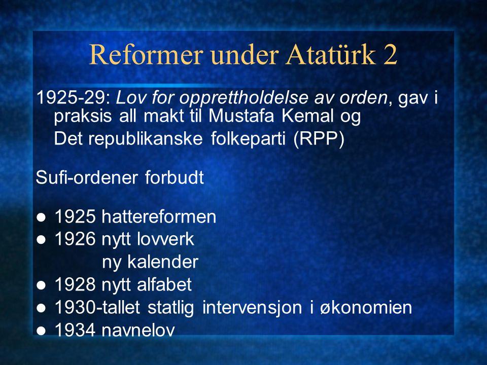 Reformer under Atatürk 2 1925-29: Lov for opprettholdelse av orden, gav i praksis all makt til Mustafa Kemal og Det republikanske folkeparti (RPP) Suf