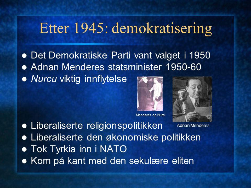 Etter 1945: demokratisering Det Demokratiske Parti vant valget i 1950 Adnan Menderes statsminister 1950-60 Nurcu viktig innflytelse Liberaliserte reli