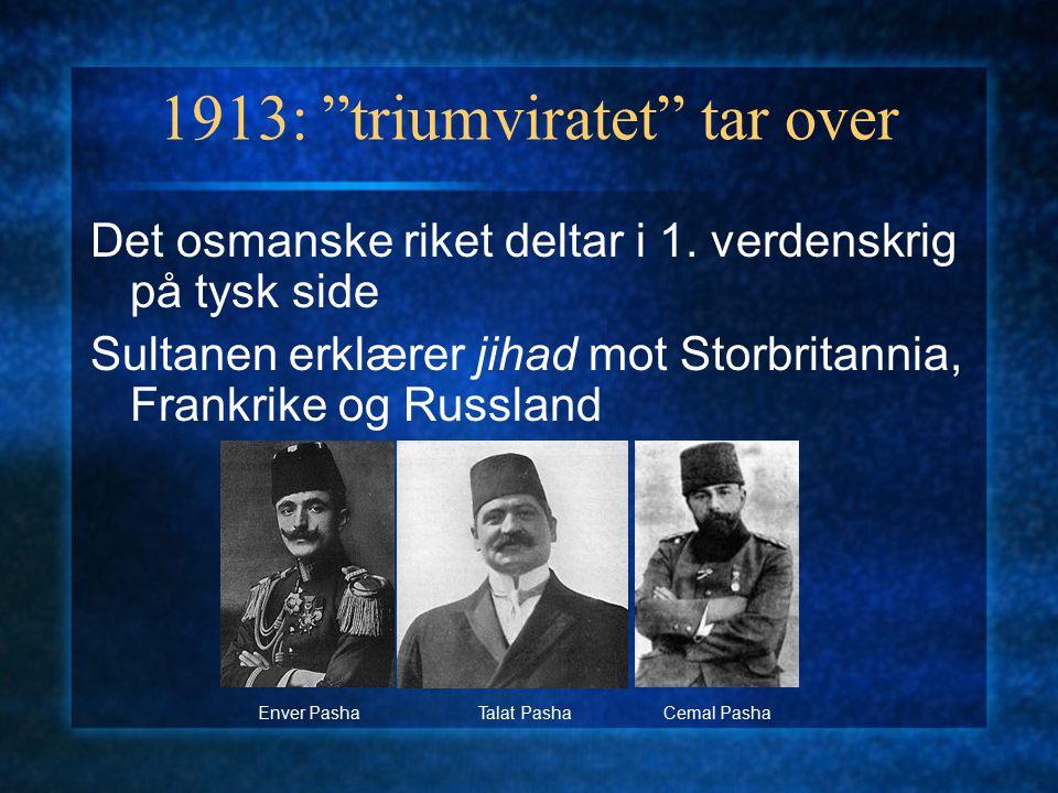 """1913: """"triumviratet"""" tar over Det osmanske riket deltar i 1. verdenskrig på tysk side Sultanen erklærer jihad mot Storbritannia, Frankrike og Russland"""