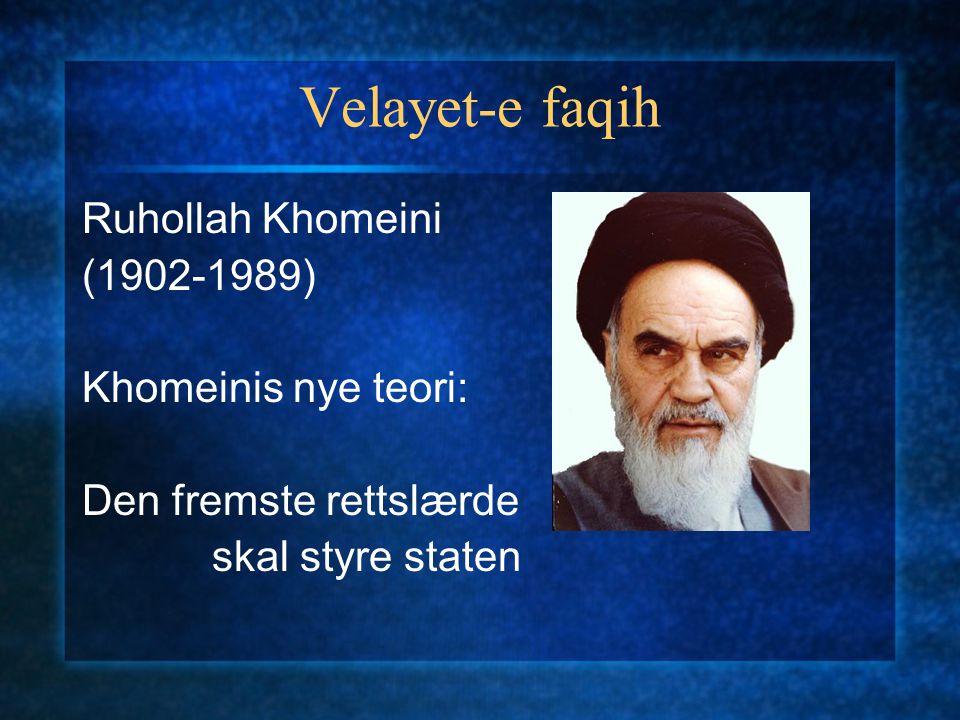 Velayet-e faqih Ruhollah Khomeini (1902-1989) Khomeinis nye teori: Den fremste rettslærde skal styre staten