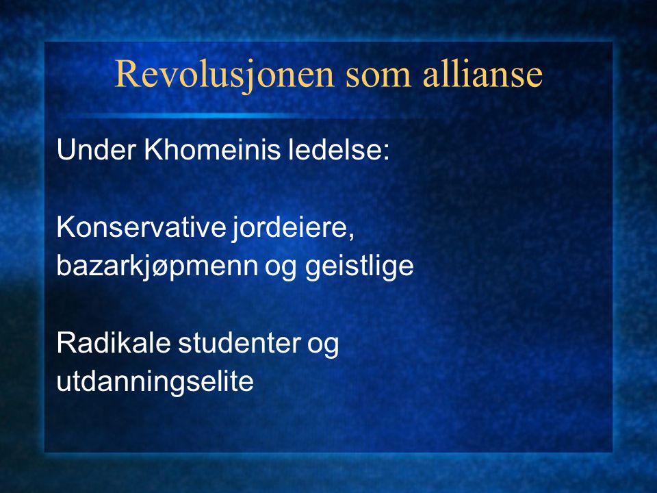 Revolusjonen som allianse Under Khomeinis ledelse: Konservative jordeiere, bazarkjøpmenn og geistlige Radikale studenter og utdanningselite