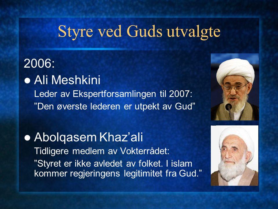 Styre ved Guds utvalgte 2006: Ali Meshkini Leder av Ekspertforsamlingen til 2007: Den øverste lederen er utpekt av Gud Abolqasem Khaz'ali Tidligere medlem av Vokterrådet: Styret er ikke avledet av folket.