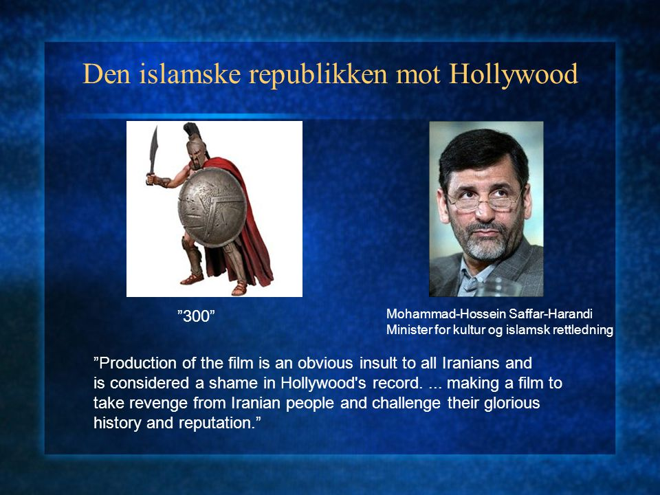 Den islamske republikken mot Hollywood Mohammad-Hossein Saffar-Harandi Minister for kultur og islamsk rettledning Production of the film is an obvious insult to all Iranians and is considered a shame in Hollywood s record....