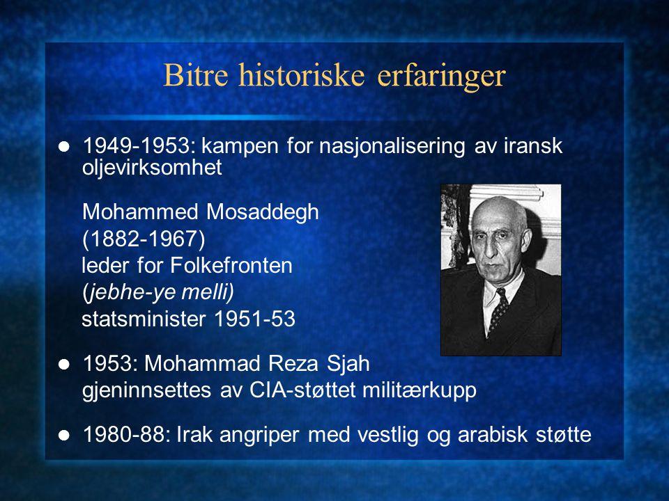 Bitre historiske erfaringer 1949-1953: kampen for nasjonalisering av iransk oljevirksomhet Mohammed Mosaddegh (1882-1967) leder for Folkefronten (jebhe-ye melli) statsminister 1951-53 1953: Mohammad Reza Sjah gjeninnsettes av CIA-støttet militærkupp 1980-88: Irak angriper med vestlig og arabisk støtte