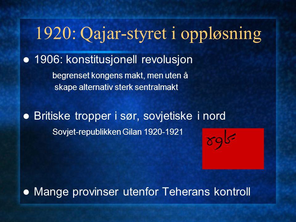 1920: Qajar-styret i oppløsning 1906: konstitusjonell revolusjon begrenset kongens makt, men uten å skape alternativ sterk sentralmakt Britiske tropper i sør, sovjetiske i nord Sovjet-republikken Gilan 1920-1921 Mange provinser utenfor Teherans kontroll
