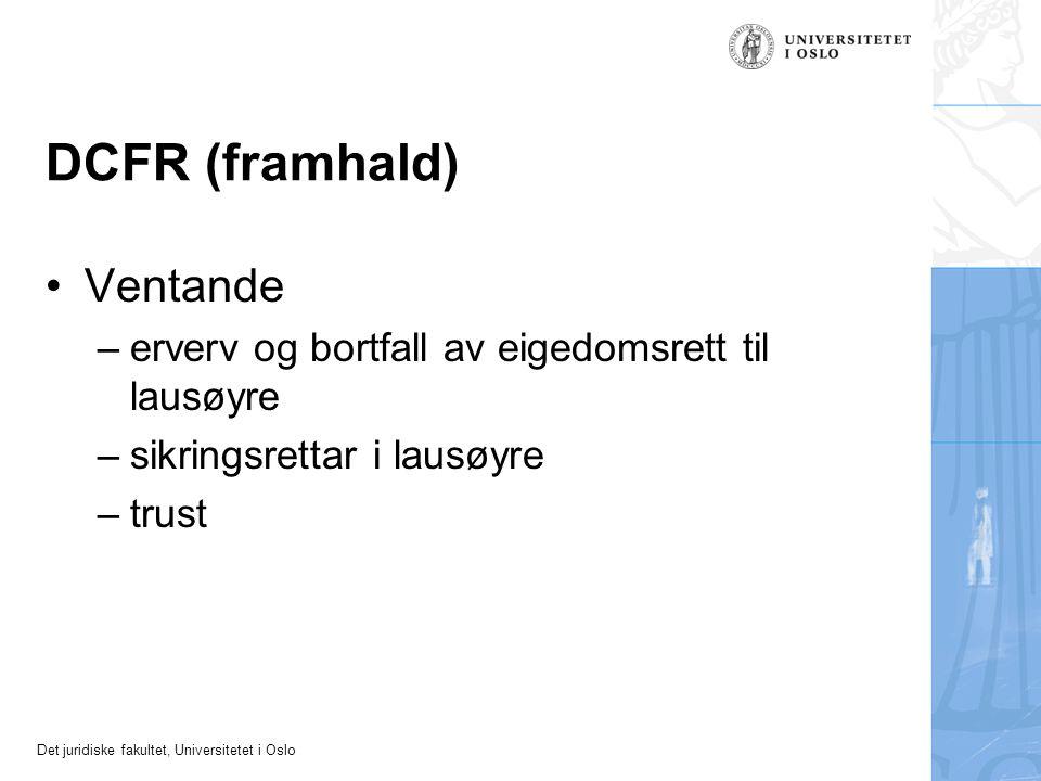 Det juridiske fakultet, Universitetet i Oslo DCFR (framhald) Ventande –erverv og bortfall av eigedomsrett til lausøyre –sikringsrettar i lausøyre –trust