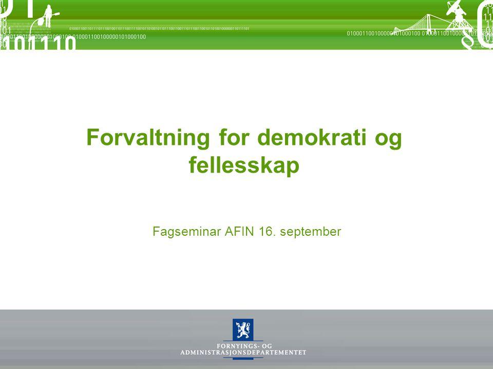 Forvaltning for demokrati og fellesskap Fagseminar AFIN 16. september