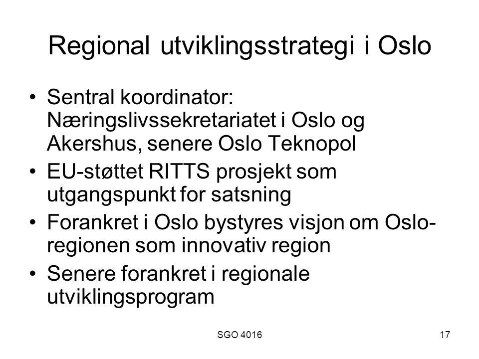SGO 401617 Regional utviklingsstrategi i Oslo Sentral koordinator: Næringslivssekretariatet i Oslo og Akershus, senere Oslo Teknopol EU-støttet RITTS prosjekt som utgangspunkt for satsning Forankret i Oslo bystyres visjon om Oslo- regionen som innovativ region Senere forankret i regionale utviklingsprogram