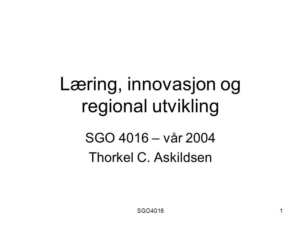 SGO40161 Læring, innovasjon og regional utvikling SGO 4016 – vår 2004 Thorkel C. Askildsen
