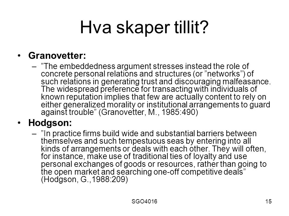 "SGO401615 Hva skaper tillit? Granovetter: –""The embeddedness argument stresses instead the role of concrete personal relations and structures (or ""net"