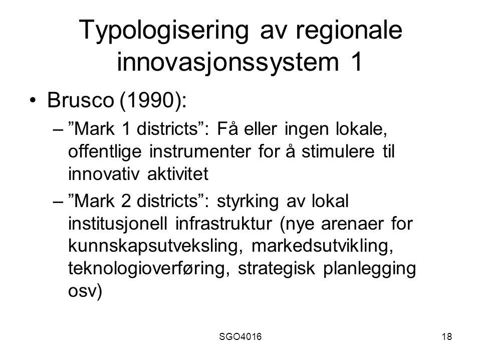 SGO401618 Typologisering av regionale innovasjonssystem 1 Brusco (1990): – Mark 1 districts : Få eller ingen lokale, offentlige instrumenter for å stimulere til innovativ aktivitet – Mark 2 districts : styrking av lokal institusjonell infrastruktur (nye arenaer for kunnskapsutveksling, markedsutvikling, teknologioverføring, strategisk planlegging osv)