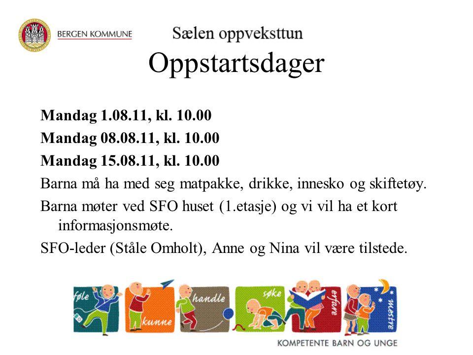 Oppstartsdager Mandag 1.08.11, kl. 10.00 Mandag 08.08.11, kl. 10.00 Mandag 15.08.11, kl. 10.00 Barna må ha med seg matpakke, drikke, innesko og skifte