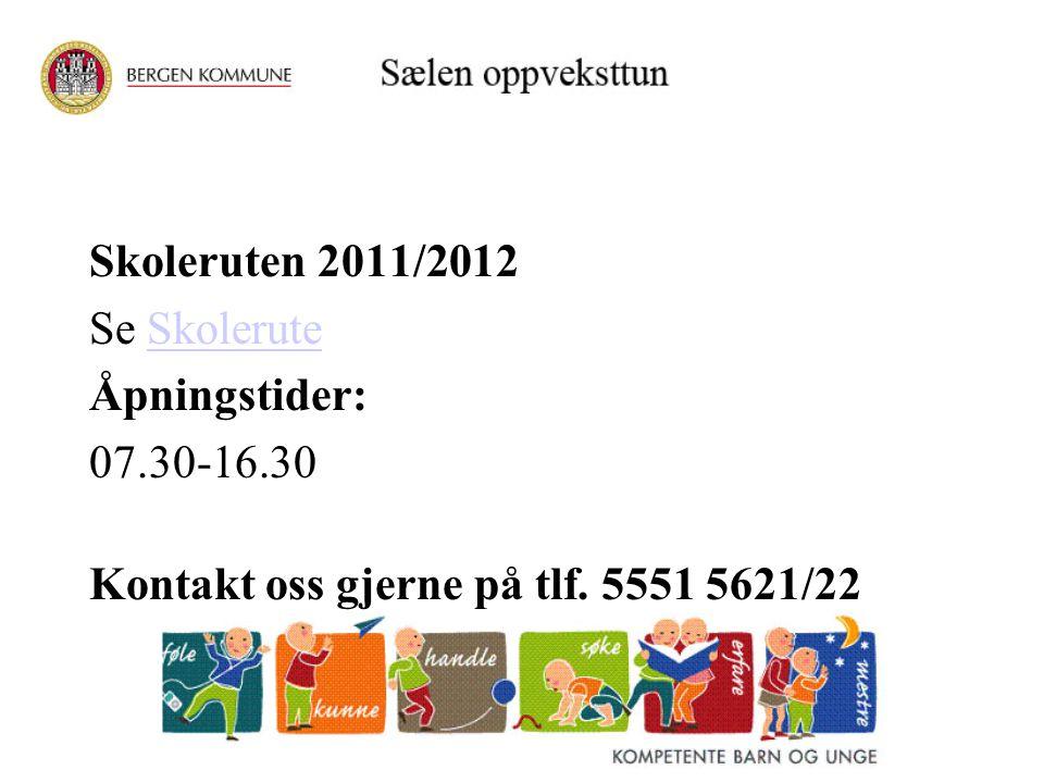 Skoleruten 2011/2012 Se SkoleruteSkolerute Åpningstider: 07.30-16.30 Kontakt oss gjerne på tlf. 5551 5621/22