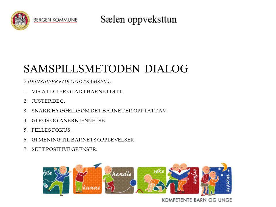 SAMSPILLSMETODEN DIALOG 7 PRINSIPPER FOR GODT SAMSPILL: 1. VIS AT DU ER GLAD I BARNET DITT. 2. JUSTER DEG. 3. SNAKK HYGGELIG OM DET BARNET ER OPPTATT