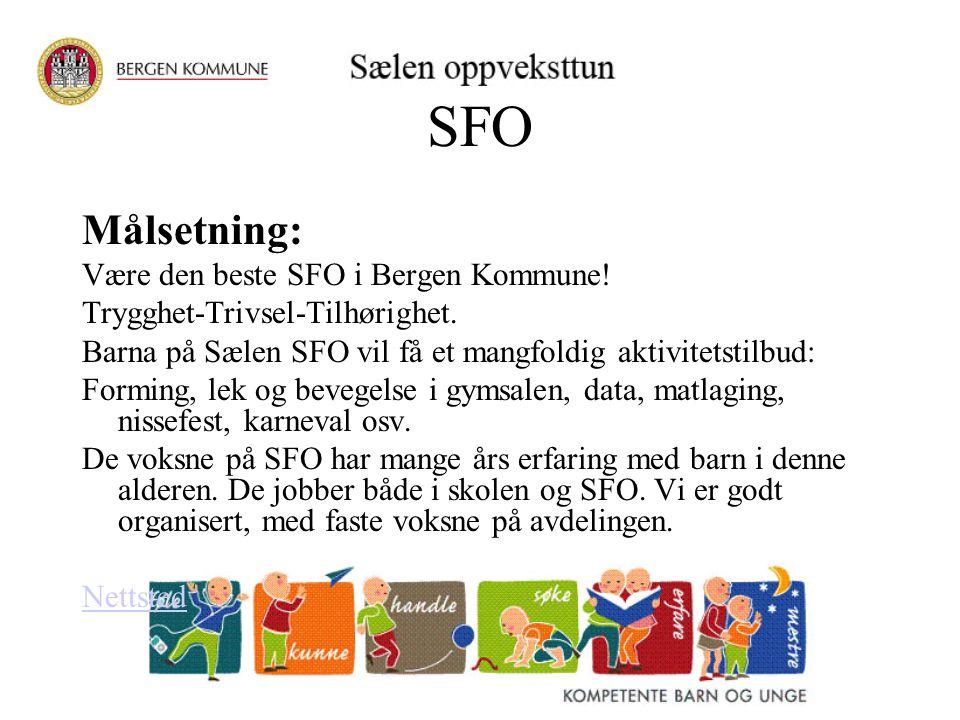 SFO Målsetning: Være den beste SFO i Bergen Kommune! Trygghet-Trivsel-Tilhørighet. Barna på Sælen SFO vil få et mangfoldig aktivitetstilbud: Forming,
